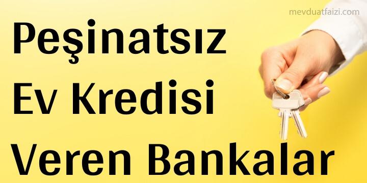 peşinatsız ev kredisi veren bankalar